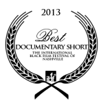 Winner, Best Documentary Short, The International Black Film Festival of Nashville, 2013
